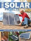 DIY Solar Projects: How to Put the Sun to Work in Your Home by Creative Publishing International (Paperback, 2011)