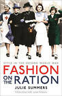 Fashion on the Ration: Style in the Second World War by Julie Summers (Paperback, 2016)
