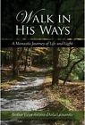 Walk in His Ways: A Monastic Journey of Light and Life by Victor-Antoine D'Avila-Latourette (Paperback, 2014)