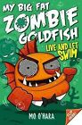 My Big Fat Zombie Goldfish 5: Live and Let Swim by Mo O'Hara (Paperback, 2015)