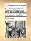 The Extensive Practice of the New Husbandry Exemplified on Various Sorts of Land, for a Course of Years: And the Importance on That Husbandry to Britain, Shewn from Long Experience of Several Eminent Husbandmen by Francis Forbes (Paperback / softback, 2010)