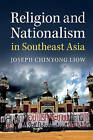 Religion and Nationalism in Southeast Asia by Joseph Chinyong Liow (Paperback, 2016)