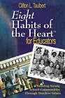 Eight Habits of the Heart (TM) for Educators: Building Strong School Communities Through Timeless Values by SAGE Publications Inc (Paperback, 2006)