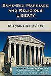 Same-Sex Marriage and Religious Liberty : Emerging Conflicts (2008, Paperback)