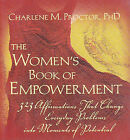 The Women's Book of Empowerment: 323 Affirmations That Change Everyday Problems Into Moments of Potential by Charlene M Proctor (Paperback / softback, 2005)