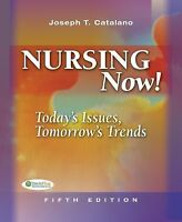 Nursing Now! : Today's Issues, Tomorrow's Trends by Joseph T. Catalano and...
