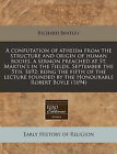 A Confutation of Atheism from the Structure and Origin of Human Bodies. a Sermon Preached at St. Martin's in the Fields, September the 5th. 1692: Being the Fifth of the Lecture Founded by the Honourable Robert Boyle (1694) by Richard Bentley (Paperback / softback, 2011)