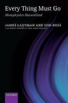1 of 1 - Every Thing Must Go: Metaphysics Naturalized, Ladyman, James & Ross, Don, Used;