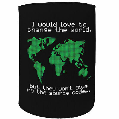 Would Love Change World Funny Novelty Birthday Stubbie Stubby Holder