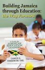 Building Jamaica Through Education: The Way Forward: A Guide for Jamaican Education Leaders by Camuy G Heremuru Dsl (Paperback / softback, 2013)