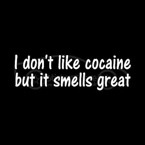 I-DON-039-T-LIKE-COCAINE-BUT-IT-SMELLS-GREAT-Sticker-Funny-Drugs-Vinyl-Decal-Coke
