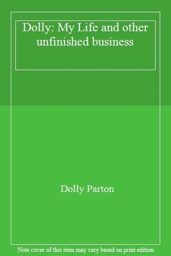 Dolly: My Life and other unfinished business By Dolly Parton. 9780002552639