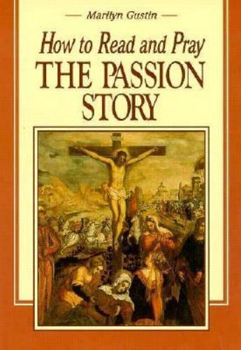 How to Read and Pray the Passion Story by Marilyn N. Gustin