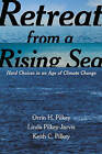 Retreat from a Rising Sea: Hard Choices in an Age of Climate Change by Keith C. Pilkey, Linda Pilkey-Jarvis, Orrin H. Pilkey (Hardback, 2016)