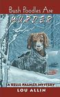Bush Poodles are Murder: A Belle Palmer Mystery by Lou Allin (Paperback, 2003)