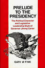 Prelude to the Presidency: Political Character and Legislative Leadership Style of Governor Jimmy Carter by Gary M. Fink (Hardback, 1980)