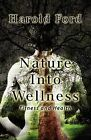Nature Into Wellness: Fitness and Health by Harold Ford (Paperback / softback, 2011)