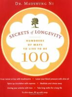 Secrets Of Longevity: Hundreds Of Ways To Live To Be 100 By Maoshing Ni, (paperb on sale