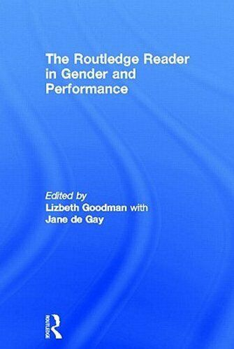 The Routledge Reader in Gender and Performance by Lizbeth Goodman: New