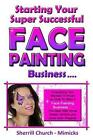 Starting Your Super Successful Face Painting Business by Sherrill Church (Paperback, 2013)