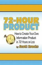72 Hour Product : How to Create Your Own Information Products in 72 Hours or...