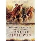 Decisive Battles of the English Civil War by Malcolm Wanklyn (Paperback, 2014)
