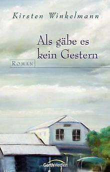 Als gäbe es kein Gestern: Roman von Winkelmann, Kirsten | Buch | Zustand gut