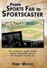 From Sports Fan to Sportscaster 9781456745493 by Vinny Micucci Hardcover