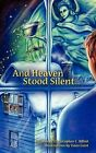And Heaven Stood Silent... by Christopher C Billiot (Hardback, 2011)