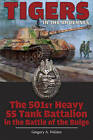 Tigers in the Ardennes: The 501st Heavy SS Tank Battalion in the Battle of the Bulge by Gregory A. Walden (Hardback, 2015)