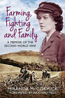 Farming, Fighting and Family: A Memoir of the Second World War by Miranda McCormick (Paperback, 2015)