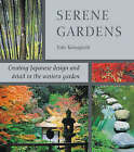 Serene Gardens: Creating Japanese Design and Detail in the Western Garden by Yoko Kawaguchi (Paperback, 2008)