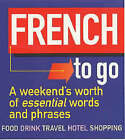 French to Go!: A Weekend's Worth of Essential Words and Phrases by Michael O'Mara Books Ltd (Paperback, 2002)