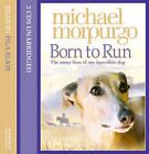 Born to Run by Michael Morpurgo (CD-Audio, 2008)