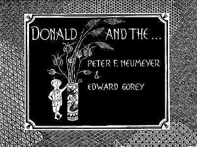 Donald and the... [Mar 01, 2004] Peter F. Neumeyer and Edward Gorey