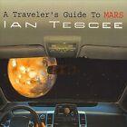 A Traveler's Guide to Mars [Slimline] * by Ian Tescee (CD, 2007, Ian Tescee)