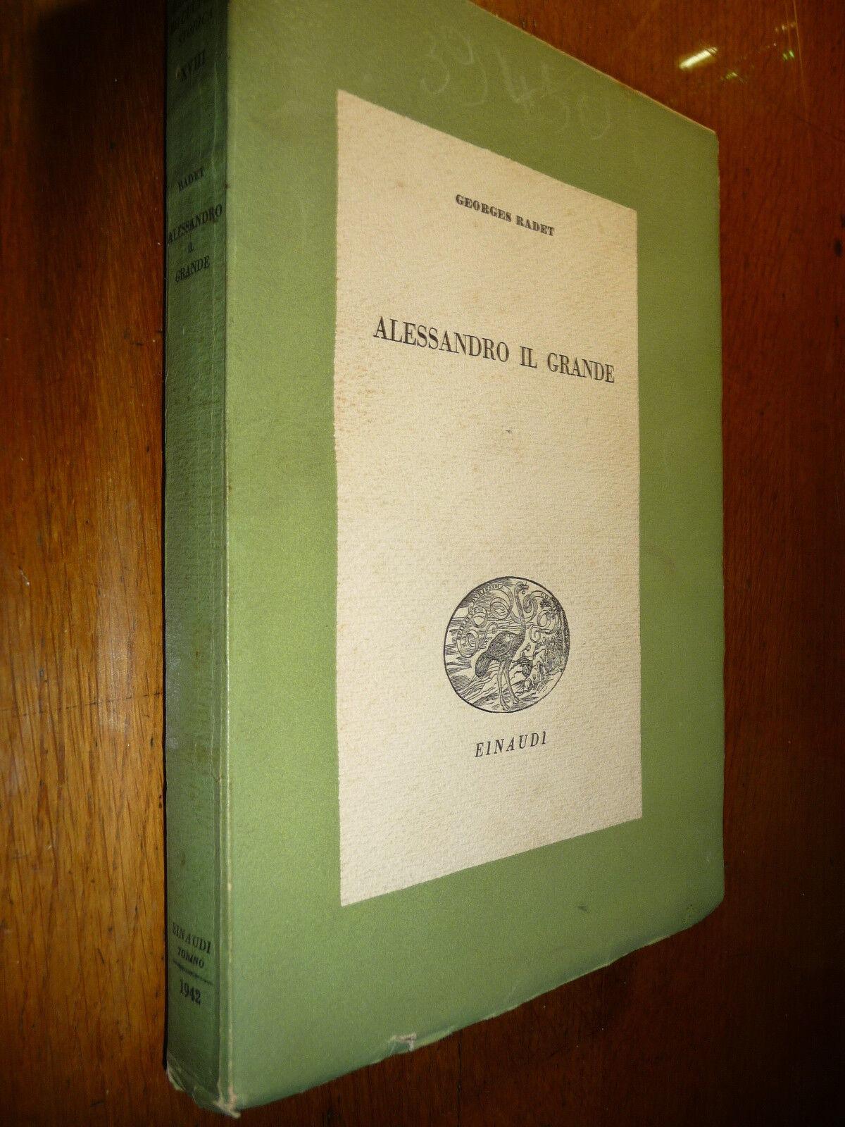 ALESSANDRO IL GRANDE GEORGES RADET 1942 I^ Ed. BIOGRAFIA SUL GRANDE ALESSANDRO