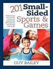 201 Small-Sided Sports & Games  : Small Group & Partner Games for Maximizing Participation, Fitness & Fun in Pe! by Dr Guy Bailey (Paperback / softback, 2013)