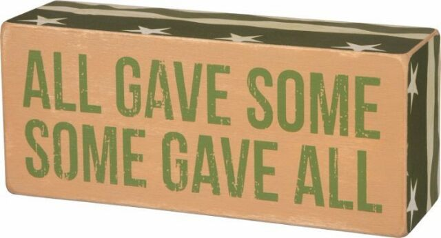 ALL GAVE SOME...SOME GAVE ALL wooden box sign 6 x 2 Primitives by Kathy military