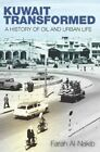 Kuwait Transformed: A History of Oil and Urban Life by Farah Al-Nakib (Hardback, 2016)