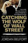 Catching The Wolf of Wall Street by Jordan Belfort. 9780733626425