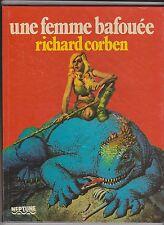 CORBEN. Une Femme bafouée. Neptune 1982. EO - Superbe état