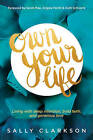 Own Your Life: Living with Deep Intention, Bold Faith, and Generous Love by Sally Clarkson (Paperback / softback, 2015)