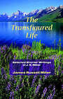 The Transfigured Life: Shorter Writings of J.R. Miller by James R Miller (Paperback / softback, 2005)
