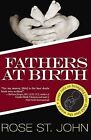 Fathers at Birth: Your Role in Bringing Your Child Into the World by Rose St John (Paperback / softback, 2008)