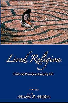 Lived Religion: Faith and Practice in Everyday Life by Meredith B. McGuire...