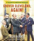 Grover Cleveland, Again!: A Treasury of American Presidents by Ken Burns (Hardback, 2016)