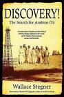 Discovery!: The Search for Arabian Oil by Wallace Earle Stegner (Hardback, 2007)