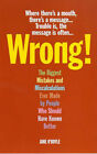 Wrong!: The Biggest Mistakes and Miscalculations Ever Made by People Who Should Have Known Better by Jane O'Boyle (Paperback, 2000)
