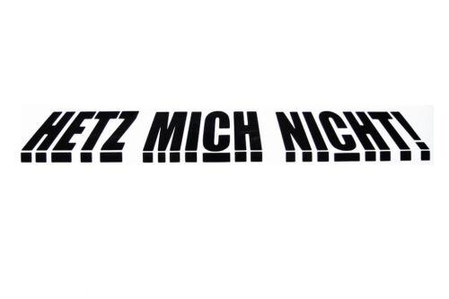 HETZ MICH NICHT Wandtattoo Heckscheibe Autoaufkleber Aufkleber SCHWARZ30cm